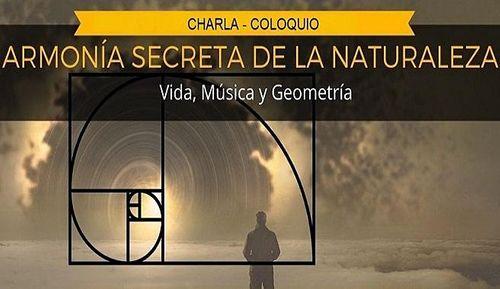 Charla-coloquio: ARMONÍA SECRETA DE LA NATURALEZA. Vida, Música y Geometría